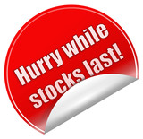 Hurry while stocks last sticker poster