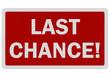 Photo realistic 'last chance' sign, isolated on white