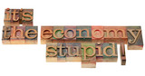 the economy stupid - phrase in letterpress type poster