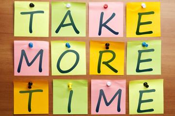 Take more time