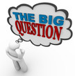 The Big Question - Thinking Person Asks in Thought Bubble