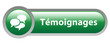 "Bouton Web ""TEMOIGNAGES"" (opinions service clients avis forum)"