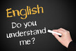 English - Do you understand me ?