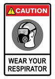 Wear your respirator, safety warning sign.