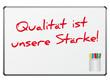 Qualität ist unsere Stärke!