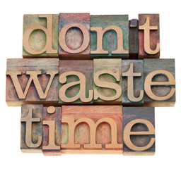 do not waste time