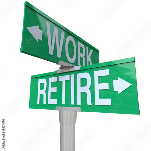 Decision to Retire or Keep Working - Retirement Street Sign