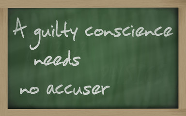 """ A guilty conscience needs no accuser "" written on a blackboard"