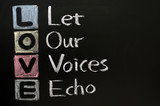 LOVE acronym, Let our voices echo written in chalk poster