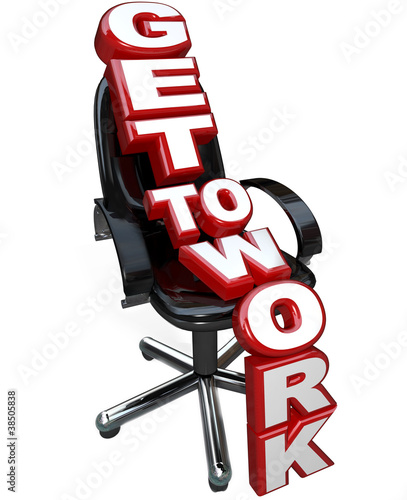 Get to Work Words on Office Chair Focus on Task