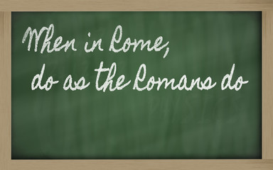 expression -  When in Rome, do as the Romans do - written on a s