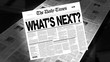 What's Next? - Newspaper Headline