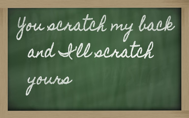 expression -  You scratch my back and I 'll scratch yours - writ