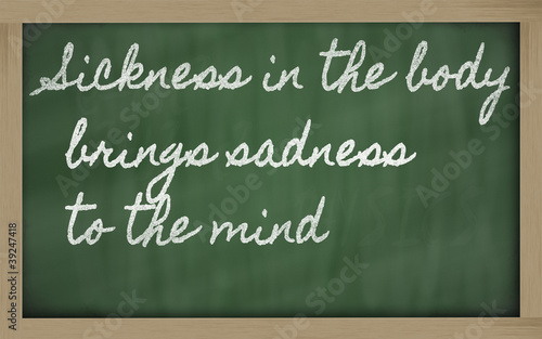 expression -  Sickness in the body brings sadness to the mind -