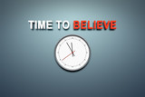 Time to believe at the wall poster
