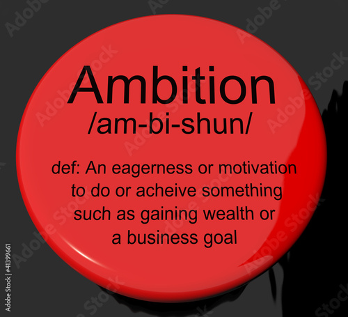Ambition Definition Button Showing Aspirations Motivation And Dr
