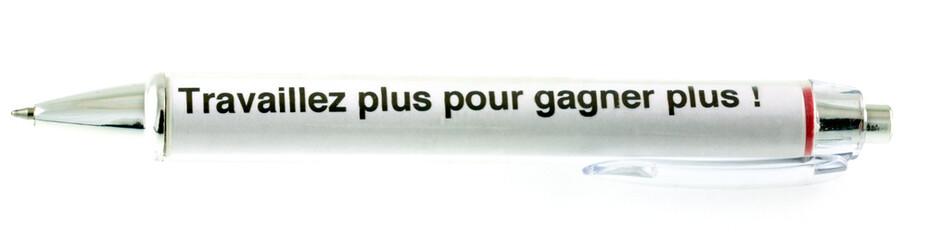 """stylo """"Travaillez plus pour gagner plus !"""""""