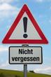 Achtung-Schild NICHT VERGESSEN