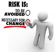 Risk is to Be Avoided or Necessary for Change Man Chooses Button