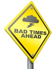 bad times ahead