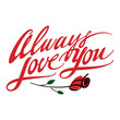 Always Love You and red rose flower