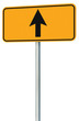 Go straight ahead route road sign, yellow isolated roadside traf