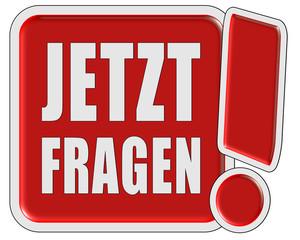 !-Schild rot quad JETZT FRAGEN