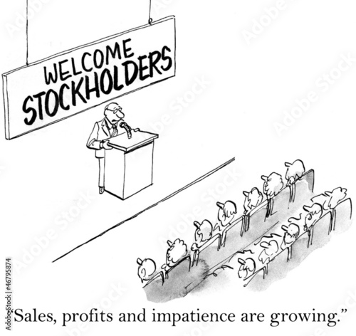 Sales, profits and impatience are growing stockholders