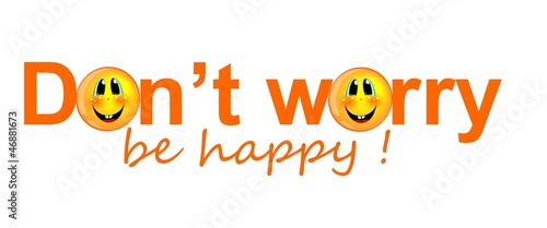 text and smile - Do not worry, be happy