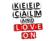 3D Keep Calm And Love On Button Click Here Block Text