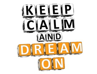 3D Keep Calm And Dream On Button Click Here Block Text