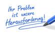 Stift- & Schriftserie: Ihr Problem ist unsere Herausforderung! b