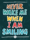 Never wake me when I am smiling typography vector illustration.