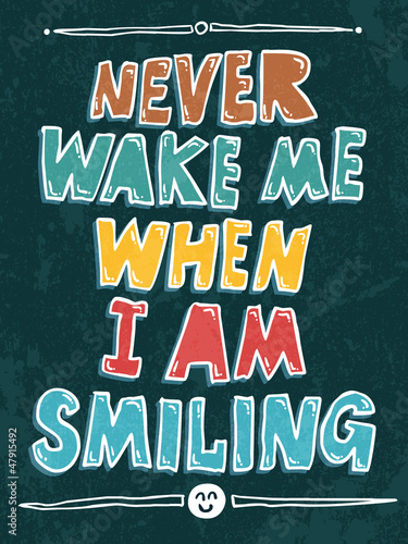 Never wake me when I am smiling typography vector illustration. © w1ndkh