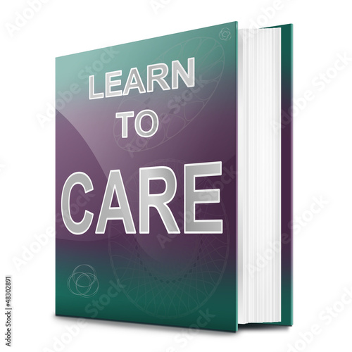 Learn to care concept.