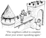 The neighbors don't like the knight making noise