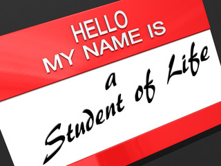 Hello My Name is a Student of Life.