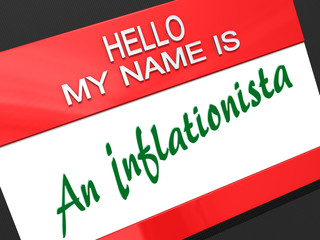 Hello My Name is an Inflationista.