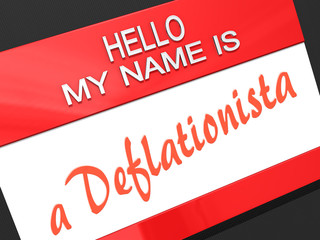 Hello My Name is a Deflationista.