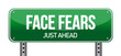 Face Fears Green Road Sign