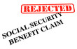Social Security Benefit Claim REJECTED