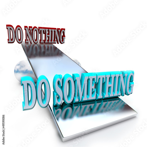 Do Something vs Doing Nothing - Taking a Stand