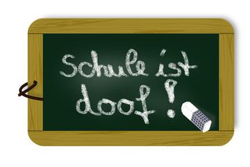Tafel mit Schriftzug, Schule ist doof