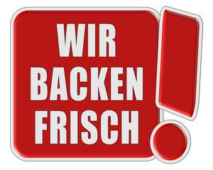 !-Schild rot quad WIR BACKEN FRISCH