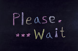 "handwritten ""please wait"""