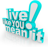 Live Like You Mean It 3D Words Saying