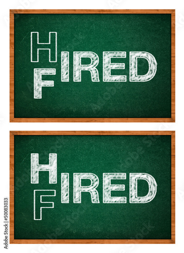 Hired or fired concept