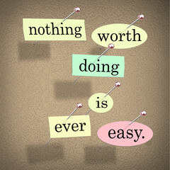 Nothing Worth Doing is Ever Easy Saying Quote Bulletin Board