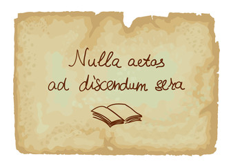 Nulla aetas ad discendum sera - It is never too late to learn.