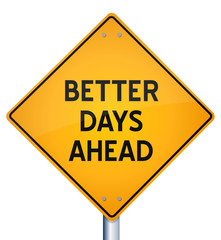 Better Days Ahead Yellow Road Sign